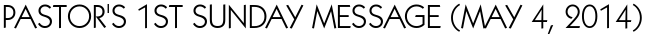 PASTOR'S 1ST SUNDAY MESSAGE (MAY 4, 2014)
